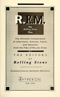 R.E.M. : The Rolling Stone Files : The Ultimate Compendium of Interviews, Articles, Facts, and...