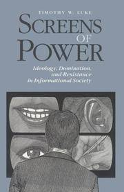 Screens of Power : Ideology, Domination, and Resistance in Informational Society