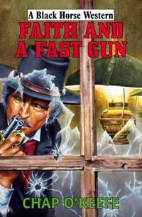 Faith and a Fast Gun by  C O'Keefe - Hardcover - 2010 - from Anybook Ltd (SKU: 8406926)