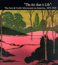 "The Art That is Life"": The Arts & Crafts Movements in America, 1875-1920"