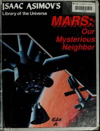 MARS OUR MYSTERIOUS NEIGHBOR  library of The Universe by  isaac and Frank White Asimov - Hardcover - 4th Printing - 1988 - from Reed Books and Biblio.com