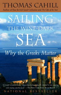 Sailing the Wine-Dark Sea: Why the Greeks Matter (Hinges of History) by  Thomas Cahill - Paperback - 2004-07-27 - from books4U2day and Biblio.com