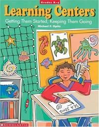 Learning Centers: Getting Them Started, Keeping Them Going, Grades K-4