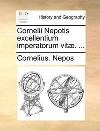 Cornelii Nepotis Excellentium Imperatorum Vit