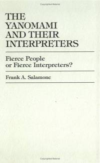 The Yanomami and Their Interpreters:   Fierce People or Fierce  Interpreters?