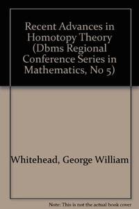 Recent Advances in Homotopy Theory (CBMS Regional Conference Series in Mathematics, No 5) by George William Whitehead - Paperback - June 1970 - from Jane Addams Book Shop (SKU: 169295)
