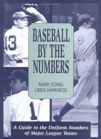 Baseball by the Numbers: A Guide to the Uniform Numbers of Major League Teams
