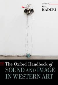 The Oxford Handbook of Sound and Image in Western Art (Oxford Handbooks)