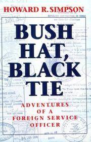 Bush Hat, Black Tie: Adventures of a Foreign Service Officer