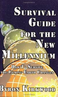 SURVIVAL GUIDE FOR THE NEW MILLENNIUM: How To Survive The Coming Earth Crises