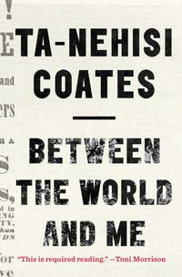 Between the World and Me by Ta-Nehisi Coates - Hardcover - 2015-07 - from Bigworldbooks (SKU: 193)