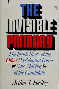 The Invisible Primary: The Inside Story of the Other Presidential Race: The Making of the Candidate