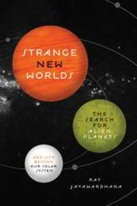 image of Strange New Worlds: The Search for Alien Planets and Life beyond Our Solar System