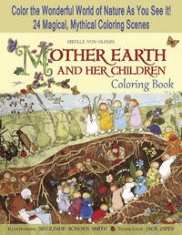 MOTHER EARTH AND HER CHILDREN COLORING BOOK: Color The Wonderful World Of Nature As You See It! 24 Magical, Mythical Coloring Scenes (O)