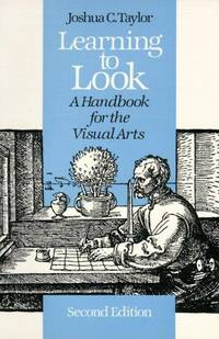 Learning to Look: A Handbook for the Visual Arts (Phoenix Books) by Joshua C. Taylor - Paperback - from Better World Books  (SKU: GRP89539128)