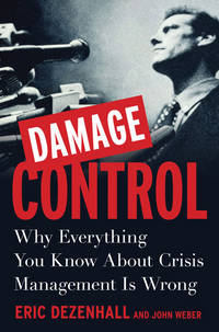 Damage Control: Why Everything You Know About Crisis Management Is Wrong Dezenhall, Eric and...