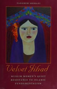 Velvet Jihad: Muslim Women's Quiet Resistance to Islamic Fundamentalism