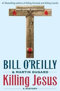 Killing Jesus by  Bill &  Martin Dugard O'Reilly - First Edition - 2013 - from Inside the Covers and Biblio.com