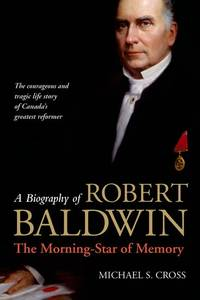 A Biography of Robert Baldwin: The Morning-Star of Memory
