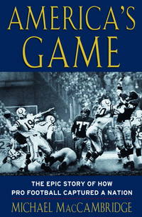 America's Game; The Epic Story of How Pro Football Captured a Nation