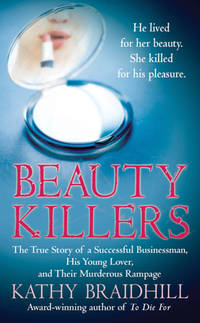 image of Beauty Killers: The True Story of a Successful Businessman, His Young Lover, and Their Murderous Rampage