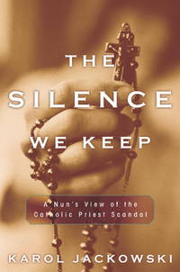 The Silence We Keep: A Nun's View of the Catholic Priest Scandal