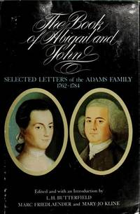 The Book of Abigail & John : Selected Letters of the Adams Family, 1762-1784