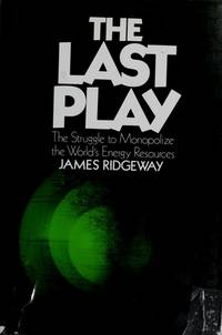 The Last Play: The Struggle to Monopolize the World's Energy Resources