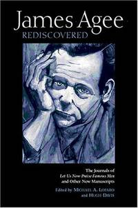 James Agee Rediscovered: The Journals for 'Let Us Now Praise Famous Men' and Other New...