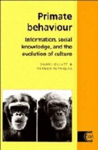 PRIMATE BEHAVIOUR: INFORMATION, SOCIAL KNOWLEDGE, AND THE EVOLUTION OF CULTURE (CAMBRIDGE STUDIES...