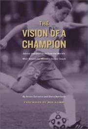 The Vision of a Champion - Advice and Inspiration from the World's Most Successful Women's Soccer Coach
