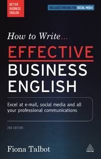 How to Write Effective Business English: Excel at E-mail, Social Media and All Your Professional...