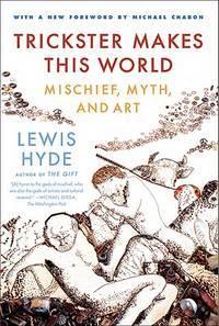 TRICKSTER MAKES THIS WORLD: Mischief, Myth & Art
