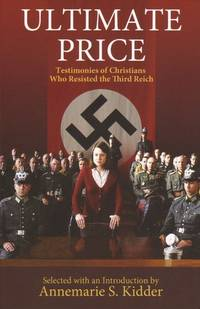 Ultimate Price: Testimonies of Christians Who Resisted the Third Reich