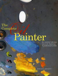 The Complete Oil Painter: The Essential Reference for Beginners to Professionals by  Brian Gorst - Paperback - 2004-01-01 - from R&R Books and Biblio.com