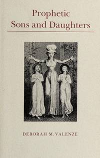 Prophetic Sons and Daughters: Female Preaching and Popular Religion in Industrial England...