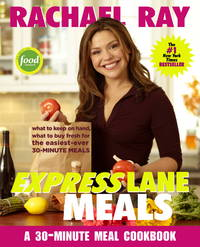 Rachael Ray Express Lane Meals: What to Keep on Hand, What to Buy Fresh for the Easiest-Ever...