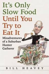 IT'S ONLY SLOW FOOD UNTIL YOU TRY TO EAT IT  Misadventures of a Suburban  Hunter-Gatherer