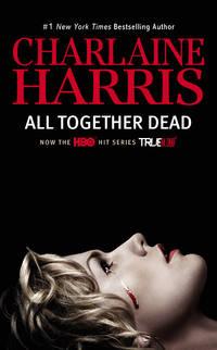 All Together Dead (Sookie Stackhouse/True Blood)