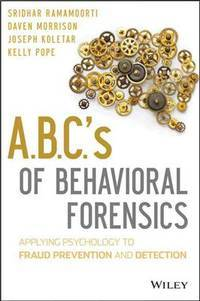 A.B.C.'s of Behavioral Forensics: Applying Psychology to Financial Fraud Prevention and...