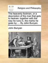 image of The heavenly footman, or a description of the man that gets to heaven: together with the way he runs in, the marks he goes by; ... By John Bunyan