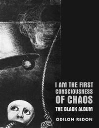 I Am the First Consciousness of Chaos The Black Album