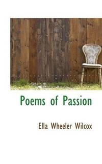 Poems of Passion by Ella Wheeler Wilcox - Paperback - 2009-11-07 - from Books Express and Biblio.com