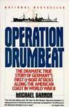 OPERATION DRUMBEAT - The Dramatic True Story of Germany's First U-Boat Attacks along the...
