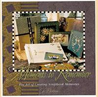 Moments to Remember: The Art of Creating Scrapbook Memories