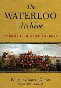 The Waterloo Archive Volume IV : British Sources