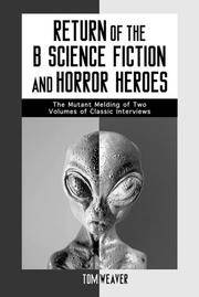 Return of the B Science Fiction and Horror Heroes: The Mutant Melding of Two Volumes of Classic...