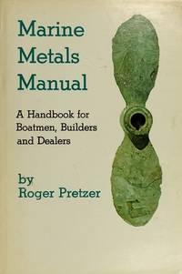 Marine metals manual: A handbook for boatmen, builders, and dealers