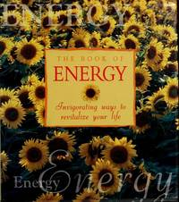 The Book of Energy: Invigorating Ways to Revitalize Your Life by Cynthia Blanche - Hardcover - Edition Unstated. - 1997 - from Wyrdhoard Books and Biblio.co.uk