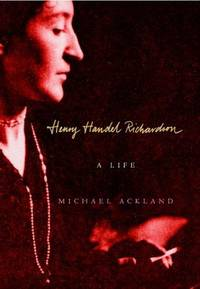 HENRY HANDEL RICHARDSON - A Life by  Michael ACKLAND - first edition - h/c in d.j. - 2004 - from EUREKA  AUSTRALIANA  BOOKS (SKU: 0177554eb8b7158bb9abe263)